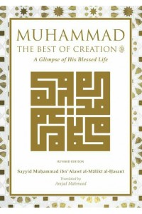 Muhammad The Best of Creation: A Glimpse of His Blessed Life